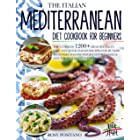 THE ITALIAN MEDITERRANEAN DIET COOKBOOK FOR BEGINNERS: The Ultimate 1200+ Healthy, Tasty, Easy and Quick Italian Recipes for
