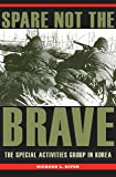 Spare Not the Brave: The Special Activities Group