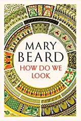 How Do We Look: The Body, the Divine, and the Question of Civilization Kindle Edition