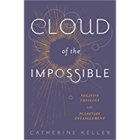 Cloud of the Impossible: Negative Theology and Planetary Entanglement (Insurrections: Critical Studies in Religion, Politics, and Culture)