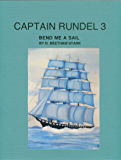 Captain Rundel III - Bend on a Sail and Watch Me Fly (The Rundel Series Book 8)
