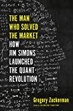 The Man Who Solved the Market: How Jim Simons Launched the Quant Revolution