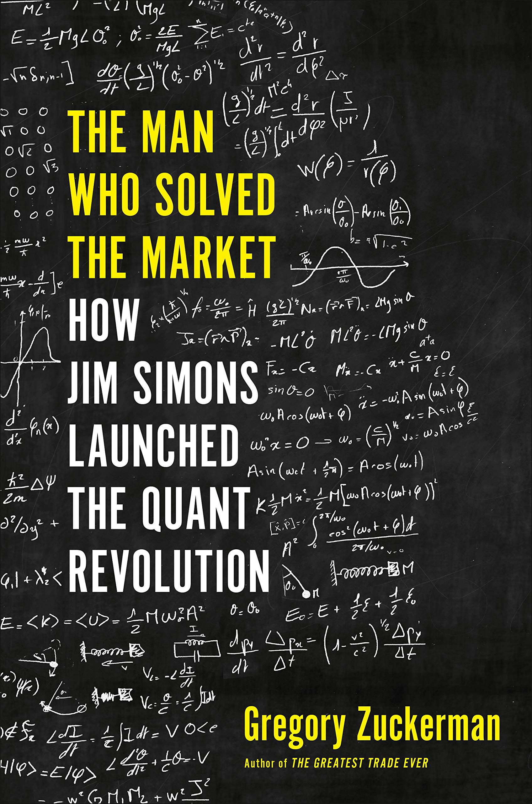 The Man Who Solved The Market  How Jim Simons Launched The Quant Revolution