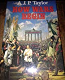 By A.J.P. Taylor How Wars Begin (1st Book Club Associates) [Hardcover]