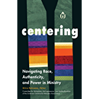 Centering: Navigating Race, Authenticity, and Power in Ministry