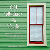 Old Windows In-Depth: The Complete Window Restoration Handbook