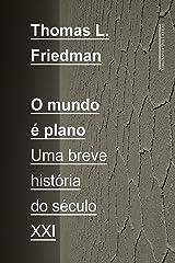 O mundo é plano: Uma breve história do século XXI (Portuguese Edition) Kindle Edition
