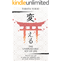 Minimalism: The Unspeakable Joy of Less: Discover Your Path to Radiant Joy, Unshakable Peace and Deeply Satisfying Liberation (変える Book 1) (English Edition)