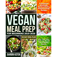 Vegan Meal Prep for Beginners 2019-2020: 5-Ingredient Affordable, Quick & Healthy Budget Friendly Recipes | Save Your Time, Heal Your Body & Live A Healthy ... | 30-Day Meal Plan (English Edition)