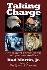 Taking Charge: How to assert positive control over your own emotions Kindle Edition