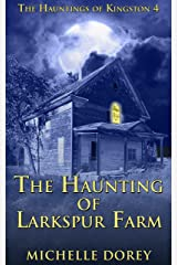 The Haunting Of Larkspur Farm (The Hauntings of Kingston Book 4) Kindle Edition
