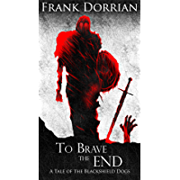 To Brave the End: A Tale of the Blackshield Dogs (Tales of the Blackshield Dogs Book 1)