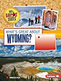 What's Great About Wyoming? (Our Great States)