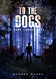 To The Dogs (Dave Carver Book 2)