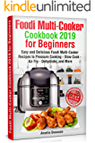 Foodi Multi-Cooker Cookbook 2019 for Beginners: Easy and Delicious Foodi Multi-Cooker Recipes to Pressure Cooking - Slow Cook - Air Fry - Dehydrate, and More