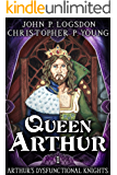 Queen Arthur (Arthur's Dysfunctional Knights Book 1)