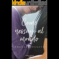 Come nessuno al mondo (Italian Edition)