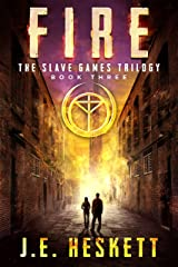 Fire: A Dystopian Thriller (The Slave Games Trilogy Book 3) Kindle Edition