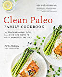 Clean Paleo Family Cookbook:100 Delicious Squeaky Clean Paleo and Keto Recipes to Please Everyone at the Table