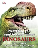 Everything You Need To Know About: Dinosaurs