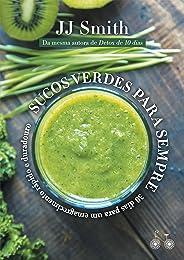 Sucos verdes para sempre: 30 dias para um emagrecimento rápido e duradouro