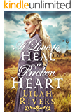 A Love to Heal a Broken Heart: An Inspirational Historical Western Romance Book