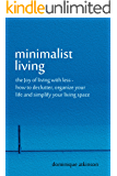 MINIMALIST LIVING: THE JOY OF LIVING WITH LESS: How to Declutter, Organize your Life and Simplify your Living Space (Organizing Tidying Up Sustainable ... Transformation Selp-Help Home Improvement)