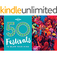 50 Festivals To Blow Your Mind (Lonely Planet)