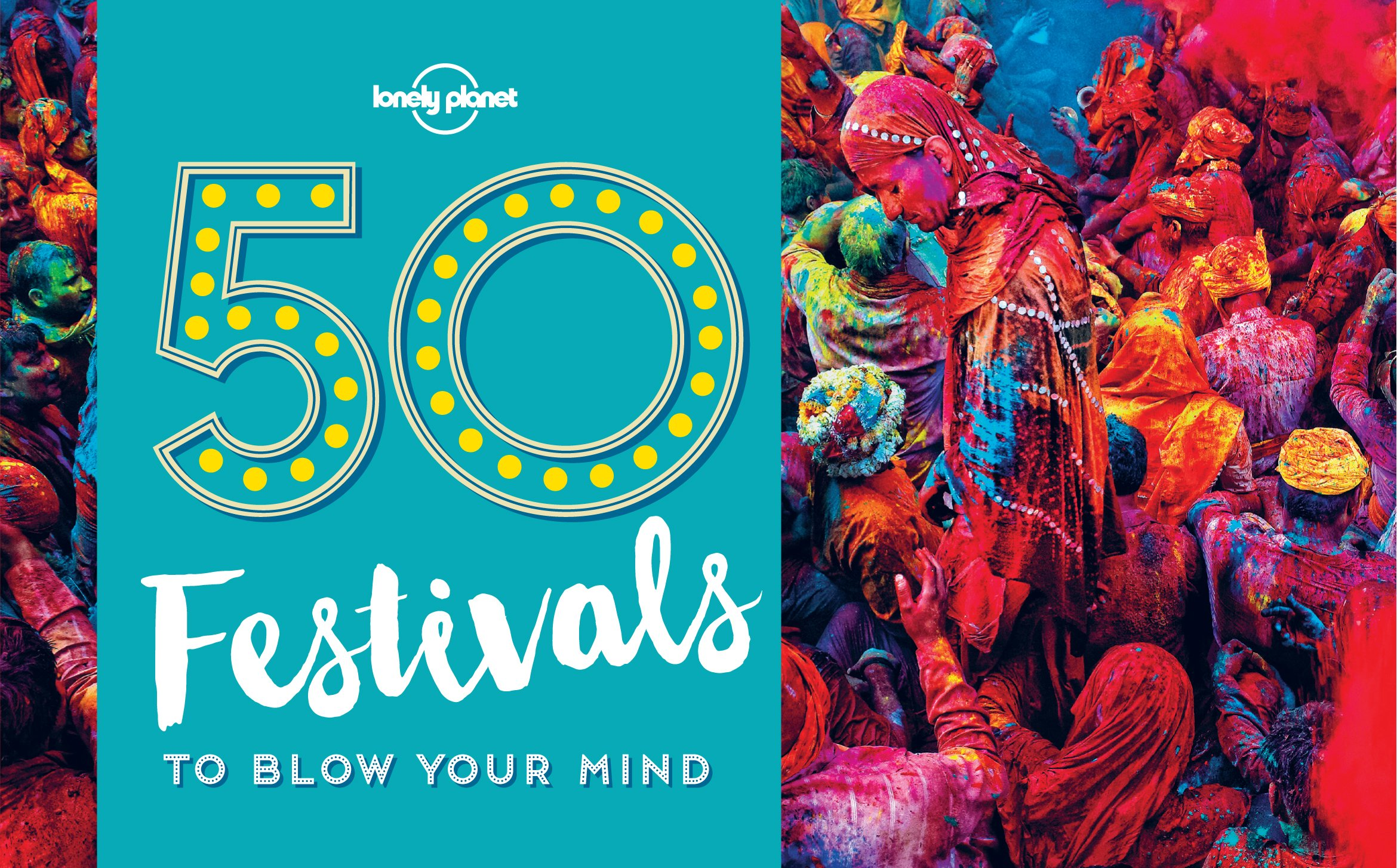 50 Festivals To Blow Your Mind  Lonely Planet   English Edition