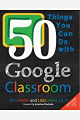 50 Things You Can Do With Google Classroom Kindle Edition