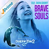 "Brave Souls (From ""Dolphin Tale 2"")"