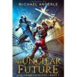 An Unclear Future (Unplanned Princess Book 7)