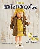J'Habille Marie Françoise : 12 Tenues au Tricot au Fil des Mois