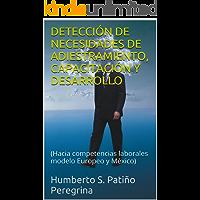 DETECCIÓN DE NECESIDADES DE ADIESTRAMIENTO, CAPACITACIÓN Y DESARROLLO: (Hacia competencias laborales modelo México con base al Europeo y casos)