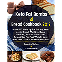 Keto Fat Bombs & Bread Cookbook 2019: Learn 500 New, Quick & Easy Ketogenic Bread, Muffins, Buns, Cookies, Snacks, Treats and Smoothies for Fast Weight ... Carb & Nutritional Facts (English Edition)