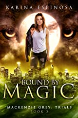 Bound by Magic (Mackenzie Grey: Trials Book 3) Kindle Edition