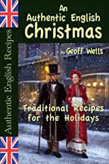 An Authentic English Christmas: Traditional Recipes for the Holidays (Authentic English Recipes Book 13) Kindle Edition