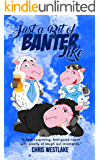 Just a Bit of Banter, Like: A heartwarming, feel-good novel with plenty of laugh out loud moments