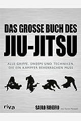 Das große Buch des Jiu-Jitsu: Alle Griffe, Sweeps und Techniken, die ein Kämpfer beherrschen muss (German Edition) Kindle Edition