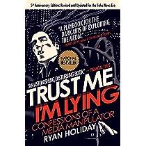 Trust Me, I'm Lying: Confessions of a Media Manipulator: Ryan