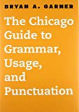 The Chicago Guide to Grammar, Usage, and Punctuation (Chicago Guides to Writing, Editing, and Publishing)
