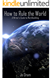 How to Rule the World: A Writer's Guide to Worldbuilding