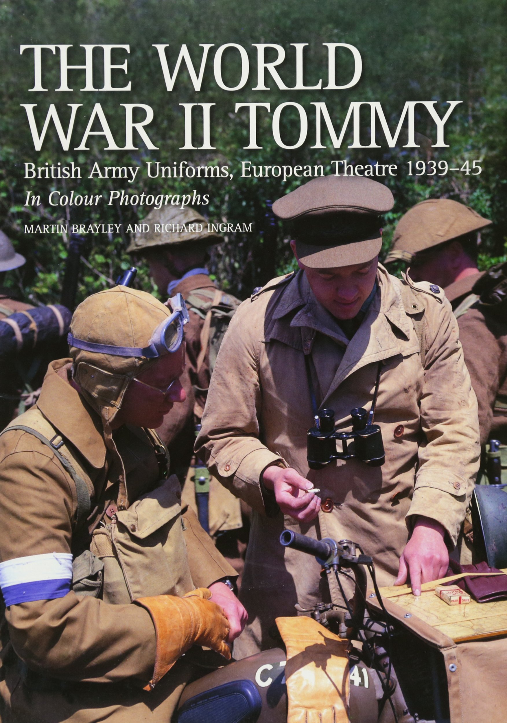 The World War II Tommy: British Army Uniforms, European Theatre 1939-45:  Martin Brayley, Richard Ingram: 9781861269140: Amazon.com: Books