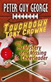 Touchdown Tony Crowne and the Mystery of the Missing Cheerleader (Tony Crowne Mystery Book 1)