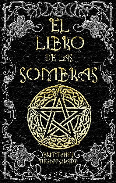 El Libro de las Sombras: hechizos y conjuros: magia roja, blanca y negra La Bruja Solitaria eBook: Nightshade, Brittany: Amazon.es: Tienda Kindle