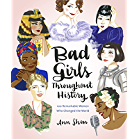 Bad Girls Throughout History: 100 Remarkable Women Who Changed the World (English Edition)