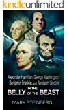 Alexander Hamilton, George Washington, Benjamin Franklin, and Abraham Lincoln: In the belly of the beast