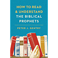 How to Read and Understand the Biblical Prophets (English Edition)