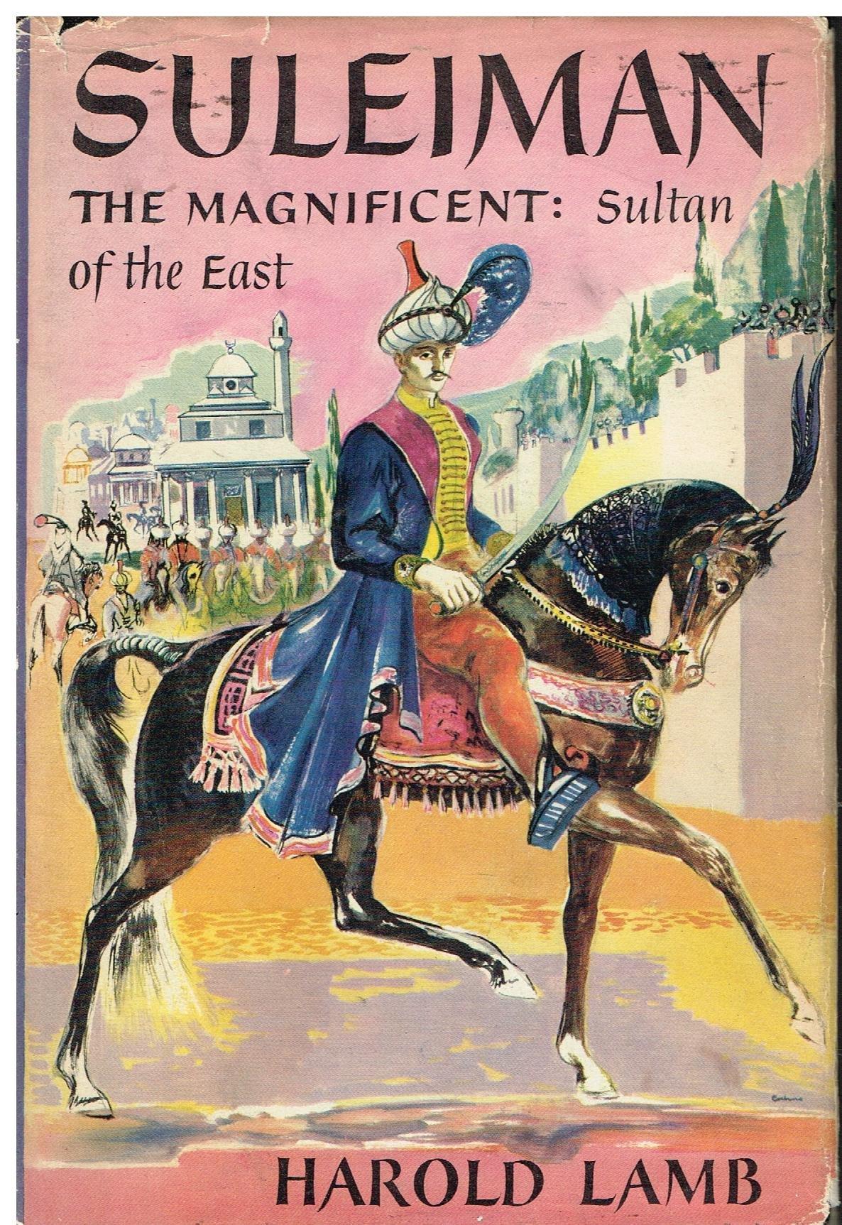 Suleiman, the Magnificent, : Sultan of the East: Harold Lamb: Amazon.com:  Books