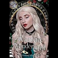 Wanton Wonderland: A Reverse Harem Retelling (The Looking-Glass Curse Book 3) (English Edition)